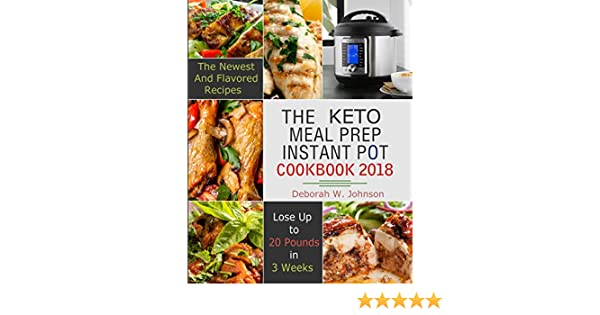 the keto meal prep instant pot cookbook 2018 the newest and flavored lose up to 20 pounds in 3 weeks