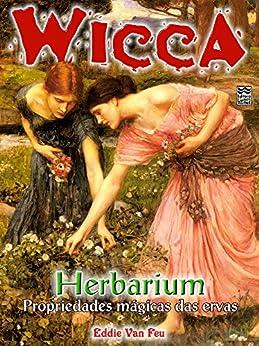Herbarium: Propriedades Mágicas das Ervas (Wicca Livro 11) por [Van Feu, Eddie]