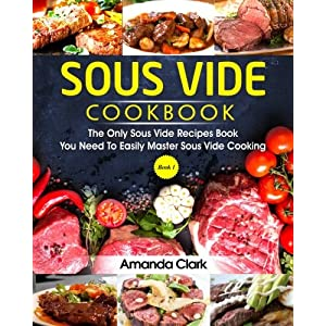 Sous Vide Cookbook The Only Sous Vide Recipes Book You Need To Master Sous Vide Cooking Volume 1