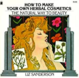 img - for How to Make Your Own Herbal Cosmetics: The Natural Way to Beauty (Living with Herbs Book) book / textbook / text book
