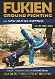 """Fukien Ground Fighting and Nan Shaolin Leg Techniques: The Art And Practice of Ancient Chinese Shaolin """"Dog-Style"""" Boxing (Chinese Martial Arts Series) (Volume 4)"""