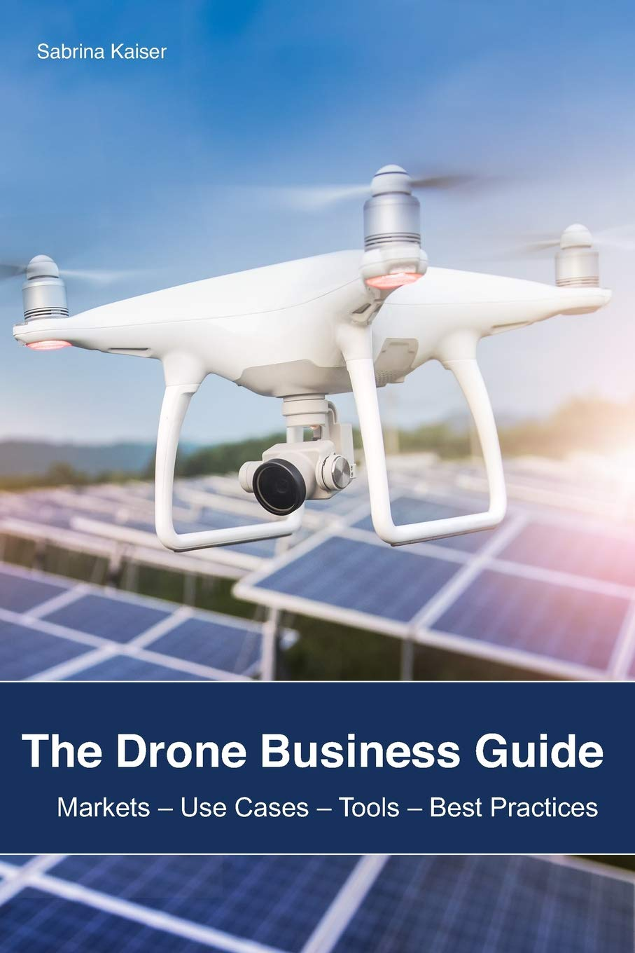 The Drone Business Guide: Markets - Use Cases - Tools - Best