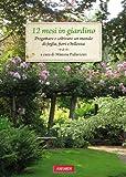 12 mesi in giardino. Progettare e coltivare un mondo di foglie, fiori e bellezza
