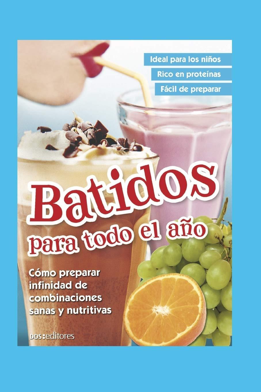 BATIDOS PARA TODO EL AÑO: cómo preparar infinidad de ...