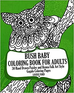 Bush Baby Coloring Book For Adults: 30 Hand Drawn Paisley and Henna ...