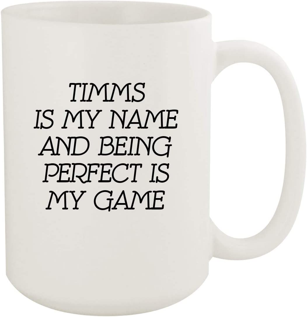 Timms Is My Name And Being Perfect Is My Game - 15oz Coffee Mug, White