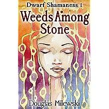 Weeds Among Stone (Dwarf Shamaness Book 1)
