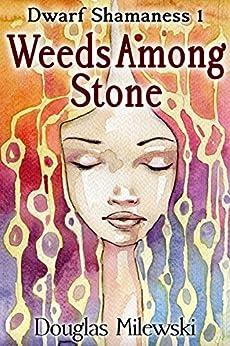 Weeds Among Stone (Dwarf Shamaness Book 1) by [Milewski, Douglas]
