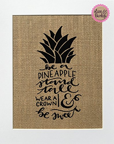 8x10 UNFRAMED Be A Pineapple Stand Tall Wear A Crown & Be Sweet / Burlap Print Sign / Rustic Shabby Chic Vintage Wedding & Party Decor Sign Love House Sign Wedding Gift Home Decor Inspirational