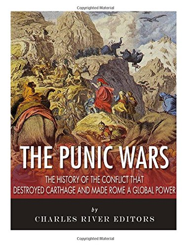 Download The Punic Wars: The History of the Conflict that Destroyed Carthage and Made Rome a Global Power PDF