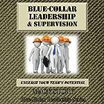 Blue-Collar Leadership & Supervision: Unleash Your Team's Potential: Blue-Collar Leadership Series, Book 2 | Mack Story