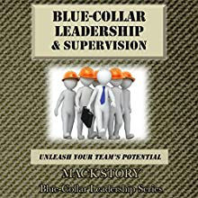 Blue-Collar Leadership & Supervision: Unleash Your Team's Potential: Blue-Collar Leadership Series, Book 2 Audiobook by Mack Story Narrated by Randal Schaffer