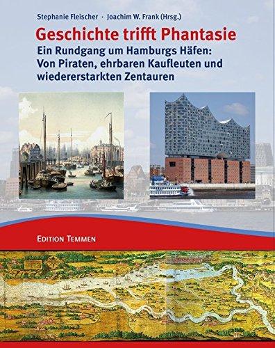 Geschichte trifft Phantasie: Ein Rundgang um Hamburgs Häfen: Von Piraten, ehrbaren Kaufleuten und wiedererstarkten Zentauren