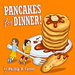 Pancakes for Dinner! | Phillip D. Cortez