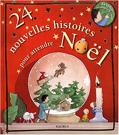 7602ac21c2846 24 nouvelles histoires pour attendre Noël + en cadeau un calendrier de  l Avent