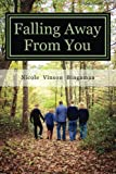 img - for Falling Away From You: One Family's Journey Through Traumatic Brain Injury book / textbook / text book