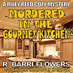 Murdered in the Gourmet Kitchen: Riley Reed Cozy Mysteries, Book 2 | R. Barri Flowers