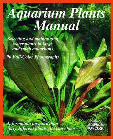 Aquarium Plants Manual (Barron's Complete Pet Owner's Manuals (Paperback))
