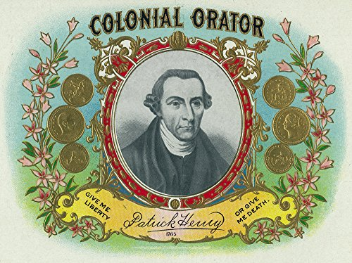 Colonial Orator Brand Cigar Box Label - Patrick Henry, Former Governor of Virginia (24x36 SIGNED Print Master Giclee Print w/ Certificate of Authenticity - Wall Decor Travel - Hours Patrick Henry