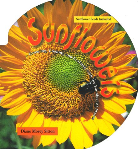 Sunflowers: Growing, Crafting, and Cooking With the Sunniest of Plants/Book and Sunflower Seeds -