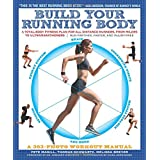 Build Your Running Body: A Total-Body Fitness Plan for All Distance Runners, from Milers to Ultramarathoners―Run Farther, Fas