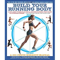 Build Your Running Body: A Total-Body Fitness Plan for All Distance Runners, from Milers to Ultramarathoners--Run Farther, Faster, and Injury-Free