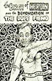 The Birth of Heroin and the Demonization of the Dope Fiend, Metzger, T., 1559501774