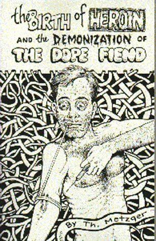 Birth of Heroin and the Demonization of the Dope Fiend