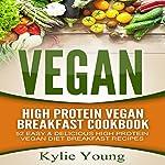 Vegan: High Protein Vegan Breakfast Cookbook: 52 Easy & Delicious High Protein Vegan Diet Breakfast Recipes | Kylie Young