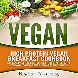 Vegan: High Protein Vegan Breakfast Cookbook Audiobook