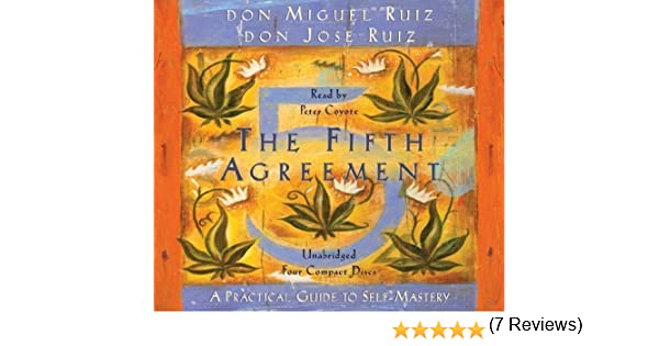 The fifth agreement a practical guide to self mastery by don miguel the fifth agreement a practical guide to self mastery by don miguel ruiz don jose ruizapeter coyoten audiobook author amazon books platinumwayz