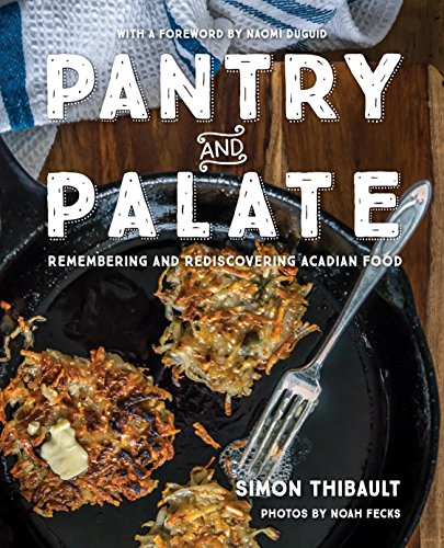 Pantry and Palate: Remembering and Rediscovering Acadian Food by Simon Thibault
