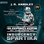 Insurgency: Spartika: The Sleeping Legion, Book 4 | J. R. Handley