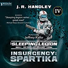 Insurgency: Spartika: The Sleeping Legion, Book 4 Audiobook by J. R. Handley Narrated by Jeffrey Kafer