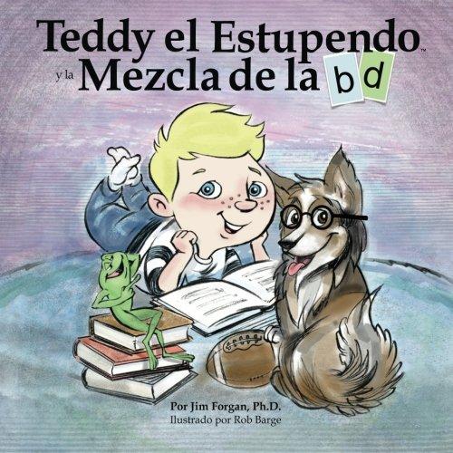 (Teddy el Estupendo y la Mezcla de la b d (La Serie Entendiendo Diferencias en Aprendizaje) (Volume 1) (Spanish Edition))