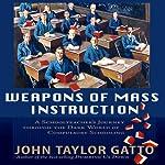 Weapons of Mass Instruction: A Schoolteacher's Journey Through the Dark World of Compulsory Schooling | John Taylor Gatto