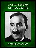 Delphi Saemtliche Werke von Stefan Zweig (Illustrierte)