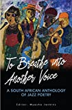 img - for To Breathe into Another Voice: A South African Anthology of Jazz Poetry book / textbook / text book