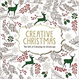Creative Christmas The Gift Of Colouring For Grown Ups Amazoncouk Various Authors 9781782433446 Books