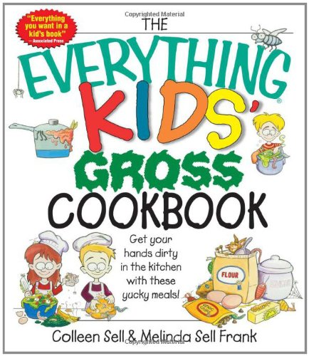 The Everything Kids' Gross Cookbook: Get Your Hands Dirty in the Kitchen With These Yucky Meals]()