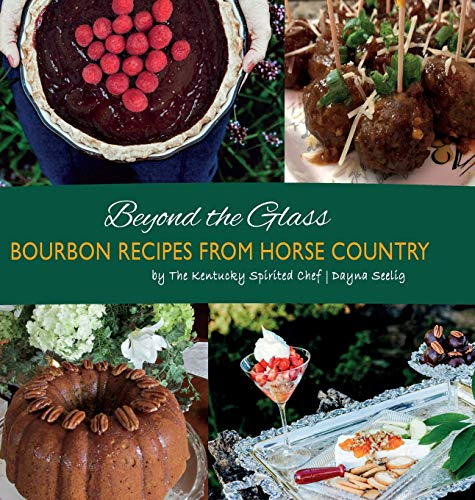 Beyond the Glass: Bourbon Recipes from Horse Country (Bourbon Cookbook) by Dayna Seelig