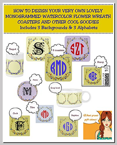 Alphabet Wreath - How To Design Your Very Own Lovely Monogrammed Watercolor Flower Wreath Coasters (And Other Cool Goodies): Includes 3 Backgrounds and 3 Alphabets (The LETTERS ON THE GO Series)