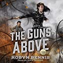 The Guns Above Audiobook by Robyn Bennis Narrated by Kate Reading