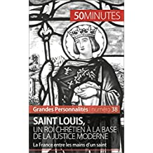 Saint Louis, un roi chrétien à la base de la justice moderne: La France entre les mains d'un saint (Grandes Personnalités t. 38) (French Edition)