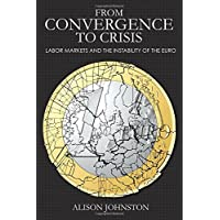 From Convergence to Crisis: Labor Markets and the Instability of the Euro (Cornell Studies in Money)