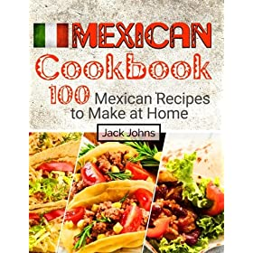 Mexican Cookbook: 100 Mexican Recipes to Make at Home