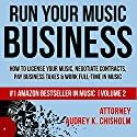Run Your Music Business: How to License Your Music, Negotiate Contracts, Pay Business Taxes & Work Full-Time in Music Audiobook by Audrey K. Chisholm Esq. Narrated by Nader Nejad