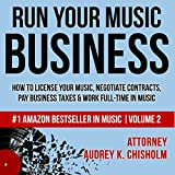 Run Your Music Business: How to License Your Music, Negotiate Contracts, Pay Business Taxes & Work...