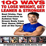 100 Ways to Lose Weight, Get Leaner, and Stronger: Best Tricks, Tips and Exercises to Achieve Your Dream Body from Your Home, Office and at the Gym | Marcelo Vazquez