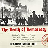 #8: The Death of Democracy: Hitler's Rise to Power and the Downfall of the Weimar Republic